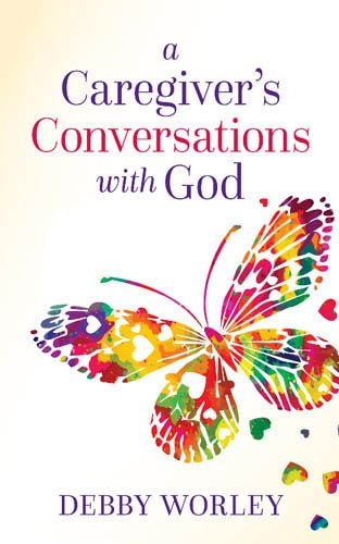A Caregiver's Conversations with God