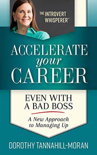 Accelerate Your Career - Even With A Bad Boss: A New Approach to Managing Up